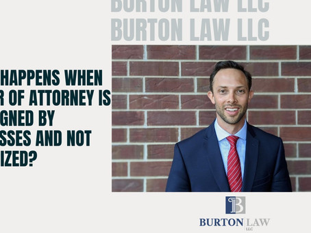 What Happens When Power of Attorney is Not Signed by Witnesses and Not Notarized?