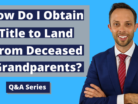 How Do I Obtain Ownership of Land from Deceased Grandparents?