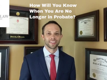 How Will You Know When You Are No Longer in Probate?