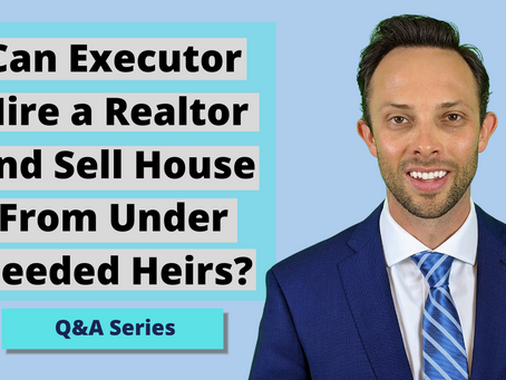 Can Executor Hire a Realtor and Sell House From Under Deeded Heirs?