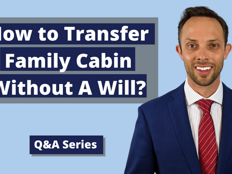 How to Transfer Family Cabin Without A Will?