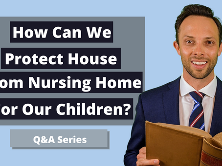 How Can We Protect House From Nursing Home For Our Children?