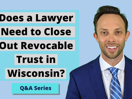 Does a Lawyer Need to Close Out Revocable Trust in Wisconsin?