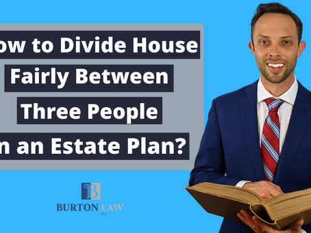 How to Divide House Fairly Between Three People in an Estate Plan?