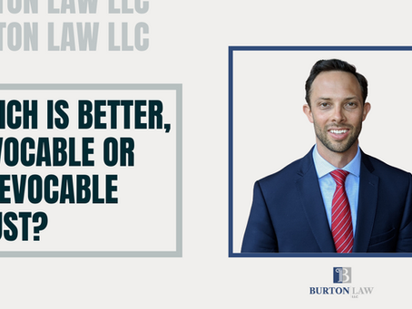 Which is Better, Revocable or Irrevocable Trust?