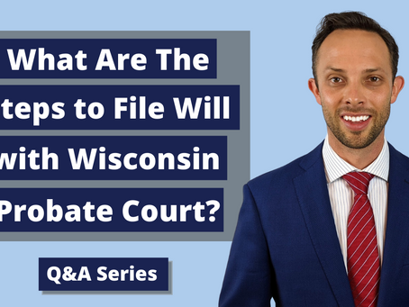 What Are The Steps to File Will with Wisconsin Probate Court?