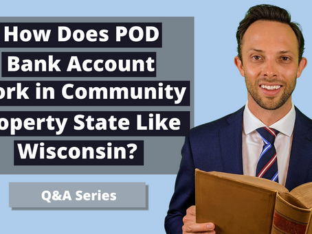 How Does P.O.D. (Payable on Death) Bank Account Work in Community Property State Like Wisconsin?