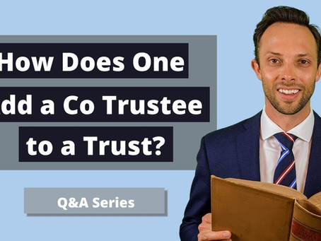 How Does One Add a Co Trustee to a Trust?