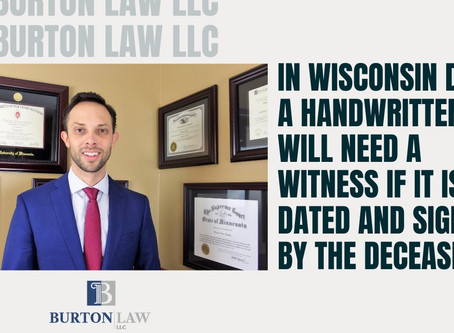 In Wisconsin Does a Handwritten Will Need a Witness if it Is Dated and Signed by the Deceased?