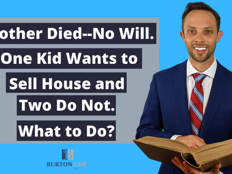 Mother Died--No Will. One Kid Wants to Sell House and Two Do Not- What to Do?