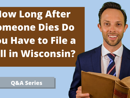 How Long After Someone Dies Do You Have to File a Will in Wisconsin?