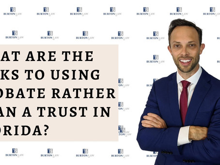 What Are The Risks to Using Probate Rather Than a Trust in Florida?