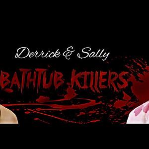 Derrick & Sally: Bathtub Killers
