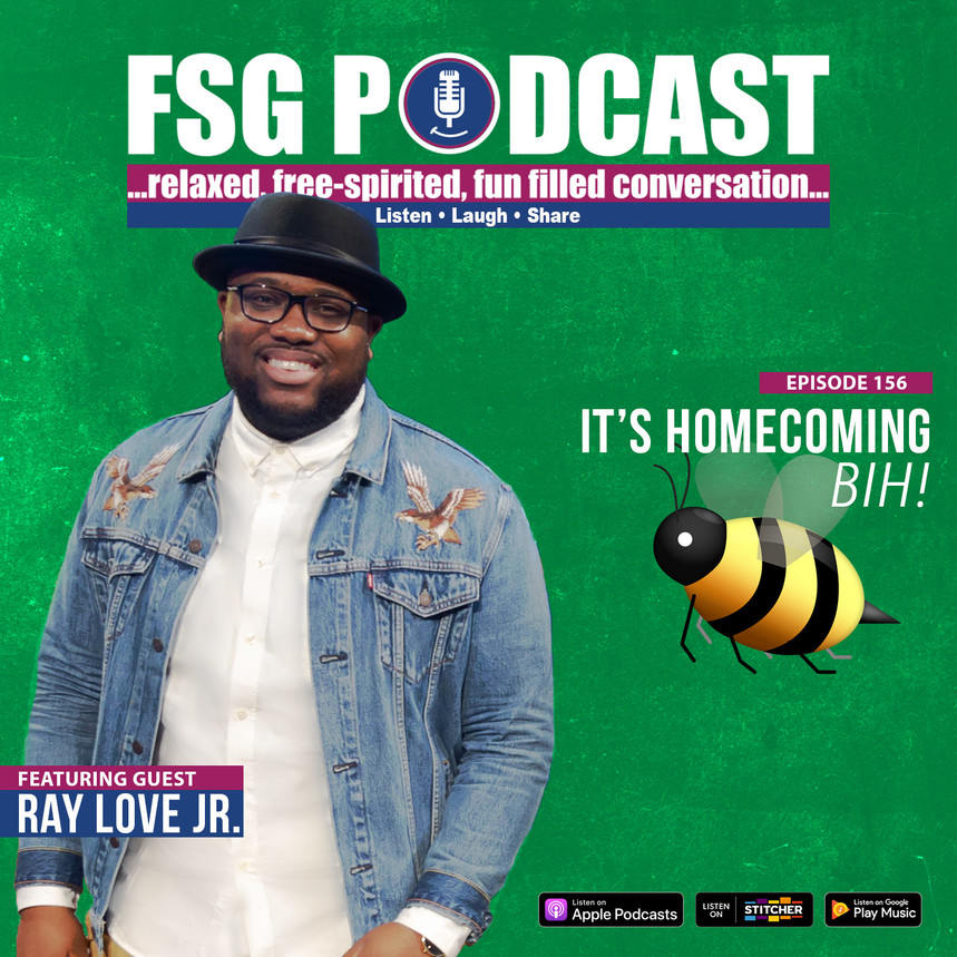 FSG Podcast: It's Homecoming Bih! ft. Ray Love Jr.