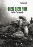 Dien Bien Phu. La fin d'un monde