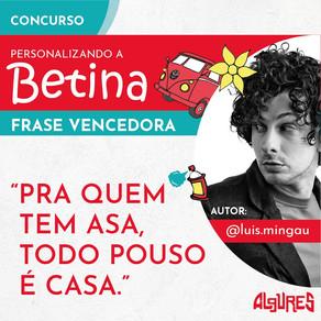 Concurso cultural Personalizando a Betina recebeu mais de 340 frases