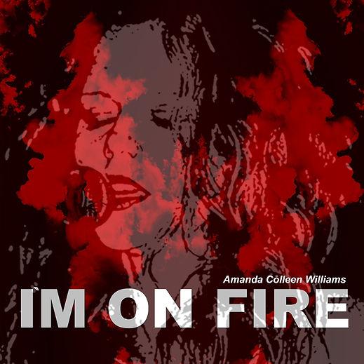Im On Fire Amanda Colleen Williams.jpg