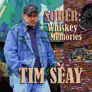 Sober: Whiskey Memories Tim Seay CD Cover