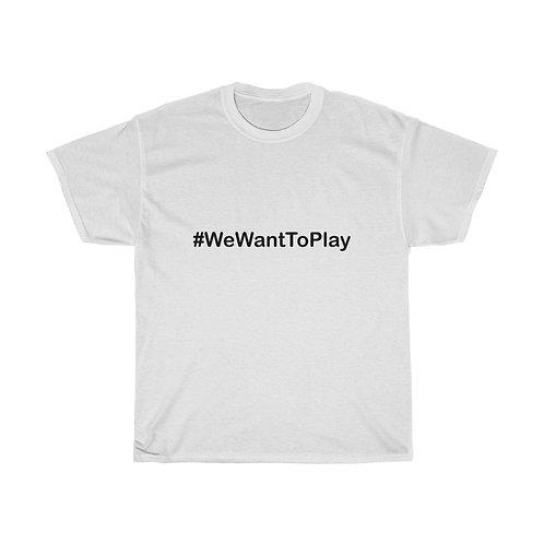 #WeWantToPlay Shirt