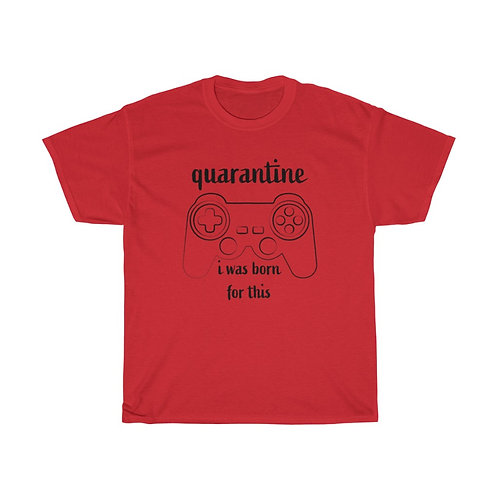 """QUARANTINE I WAS BORN FOR THIS"" GAMER SHIRT"
