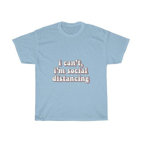 """I CAN'T I'M SOCIAL DISTANCING"""