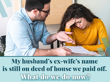 My husband's ex-wife's name is still on deed of house we paid off. What do we do now?