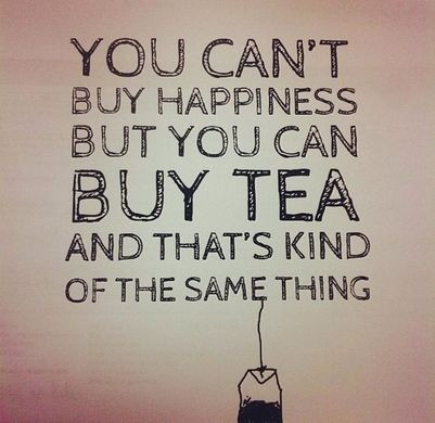 You can't buy happiness but you can buy tea meme