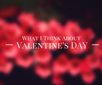 What I Think About Velentine's Day  MayInspire