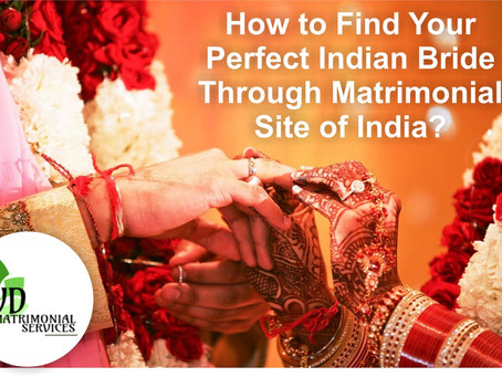 How to Find Your Perfect Indian Bride Through Matrimonial Site of India?