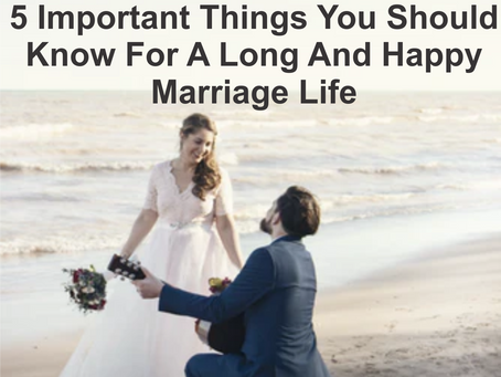 5 Important Things You Should Know For A Long And Happy Marriage Life