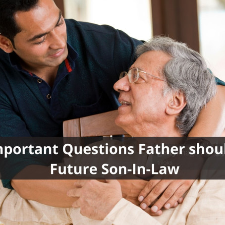 These Important Questions Father should ask his Future Son-In-Law