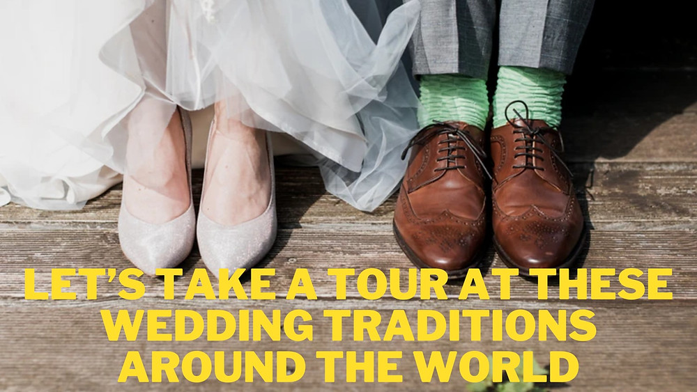 Let's take a Tour at these Wedding Traditions around the World
