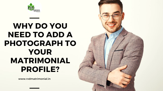 Why Do You Need To Add a Photograph To Your Matrimonial Profile?