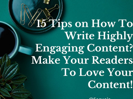 15 Tips on How To Write Highly Engaging Content? Make Your Readers Love Your Content!