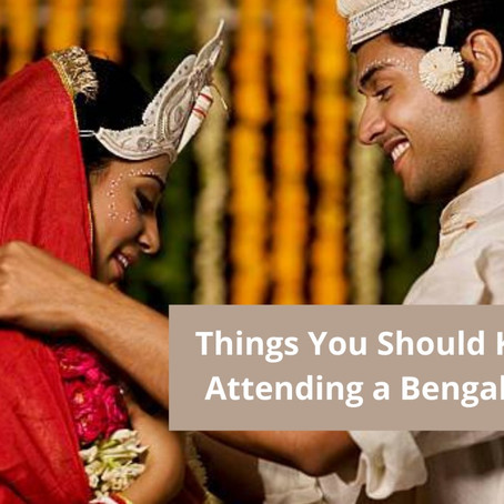 Things You Should Know When Attending a Bengali Wedding!