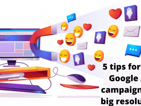 5 tips for your Google Ads campaign 2021 big resolutions