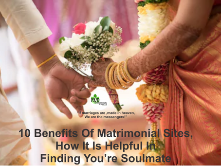 10 Benefits Of Matrimonial Sites, How It Is Helpful In Finding You're Soulmate
