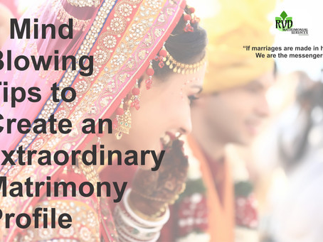 9 Mind-Blowing Tips to Create an extraordinary Matrimony Profile