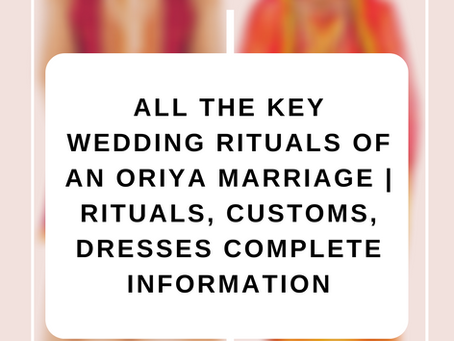 All The Key Wedding Rituals Of An Oriya Marriage | Rituals, Customs, Dresses Complete Information