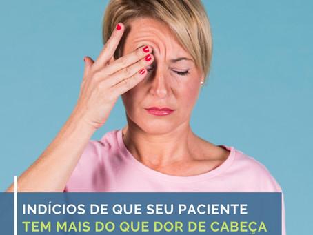 Indícios de que seu paciente tem mais do que dor de cabeça