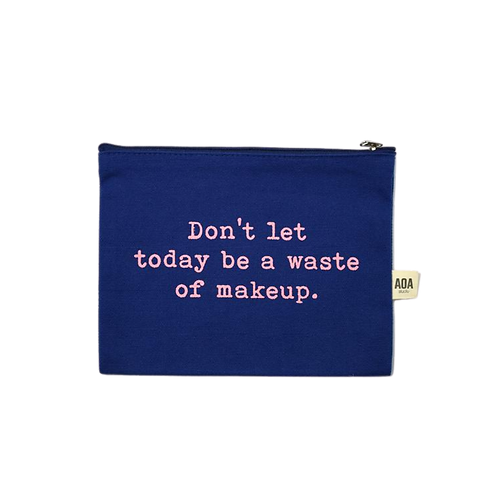 Don't Let Today be a Waste of Makeup Canvas Pouch