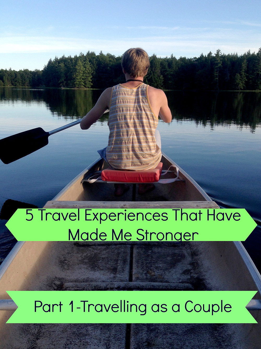 5 travel experiences that have made me stronger