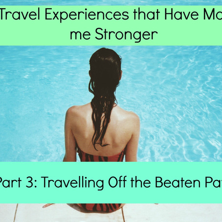 5 Travel Experiences That Have Made Me Stronger: Part 3-Travelling Off the Beaten Path