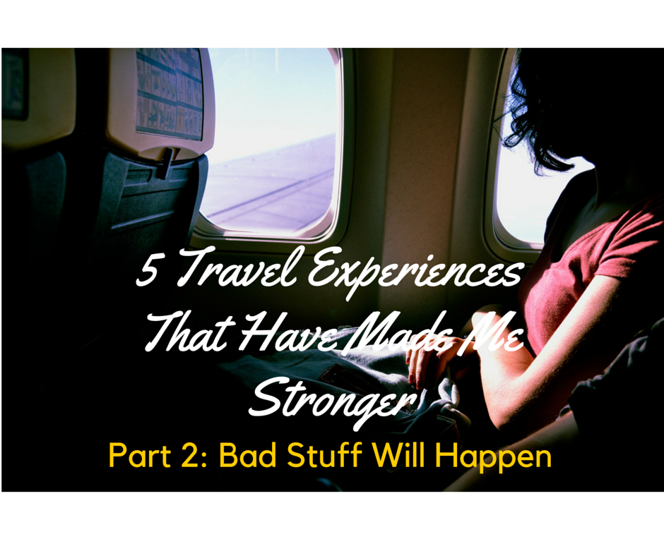 5 travel tips that have made me stronger-Bad things happen