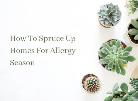 How To Spruce Up Homes For Allergy Season