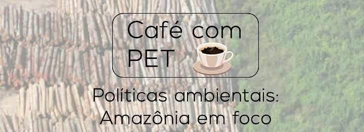 Grupo PET - Conexões Urbanas realiza Café com PET sobre Políticas Ambientais
