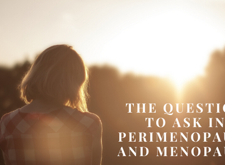 The question to ask in perimenopause and menopause