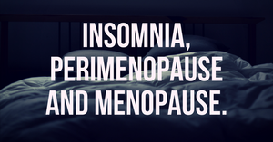 Insomnia, perimenopause and menopause