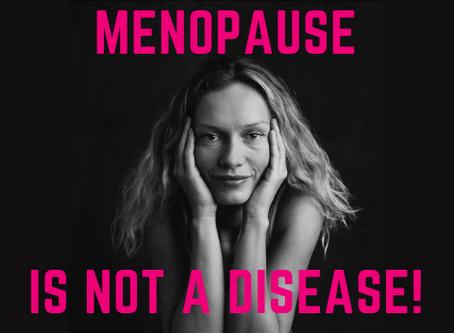 Menopause is not a disease!