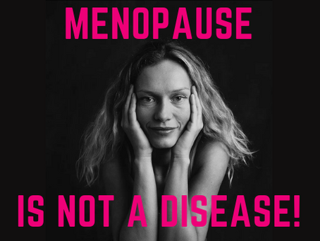 Menopause is not a disease!